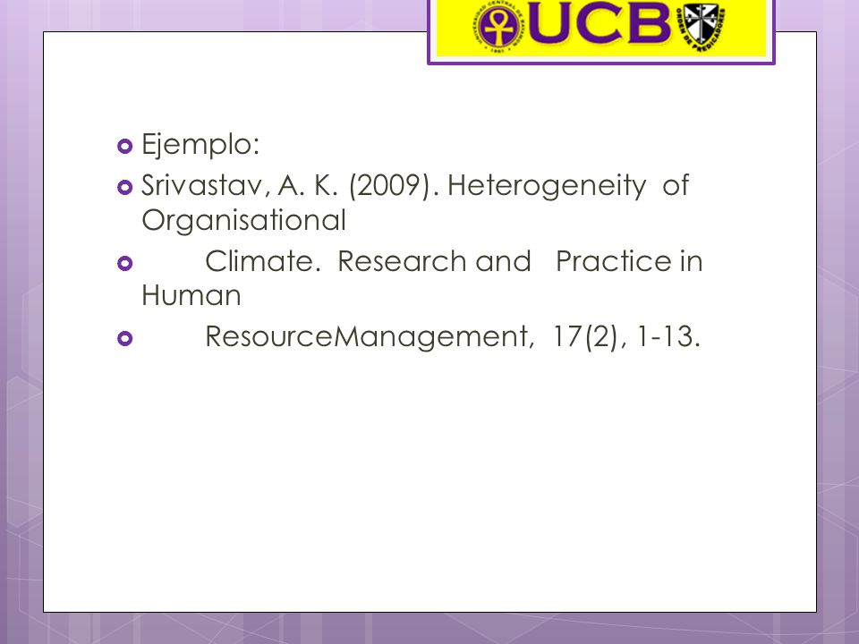 Ejemplo: Srivastav, A. K. (2009). Heterogeneity of Organisational. Climate. Research and Practice in Human.