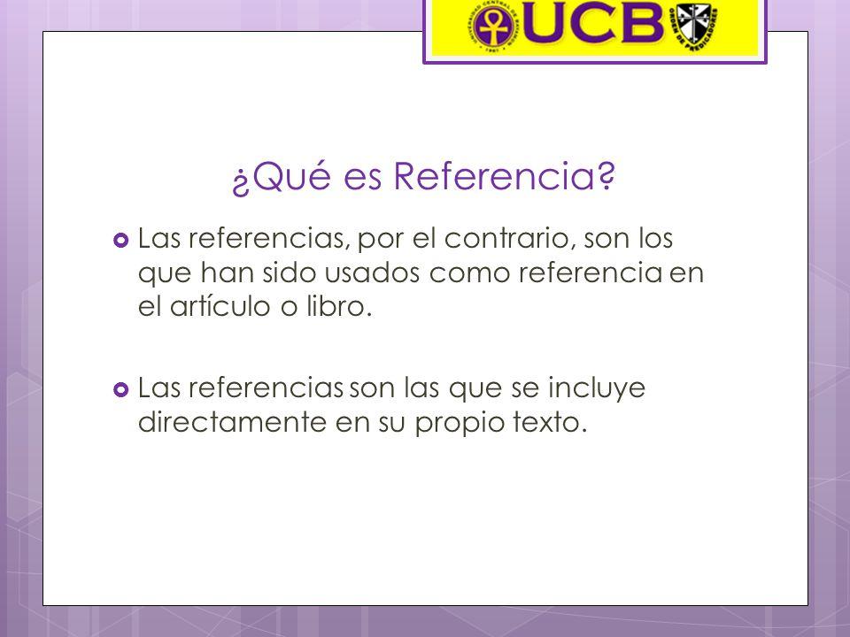 ¿Qué es Referencia Las referencias, por el contrario, son los que han sido usados como referencia en el artículo o libro.