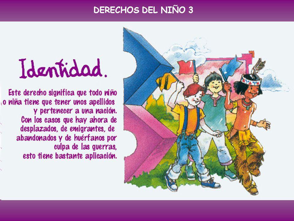 DERECHOS DEL NIÑO 3 Artículo 3º: Todos los niños y niñas tienen derecho a un nombre y una nacionalidad.