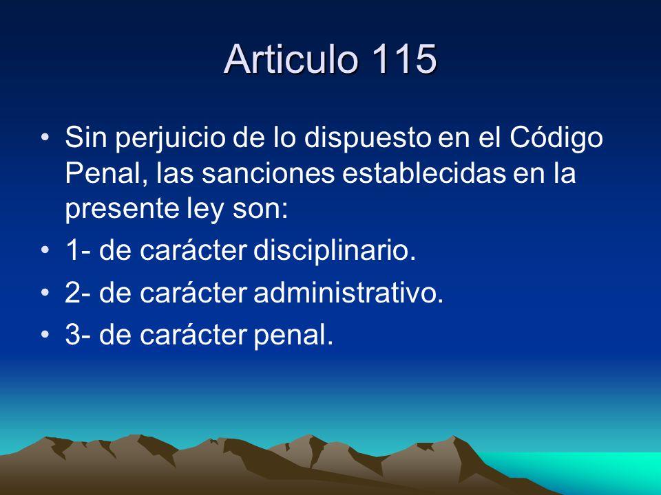 Articulo 115 Sin perjuicio de lo dispuesto en el Código Penal, las sanciones establecidas en la presente ley son: