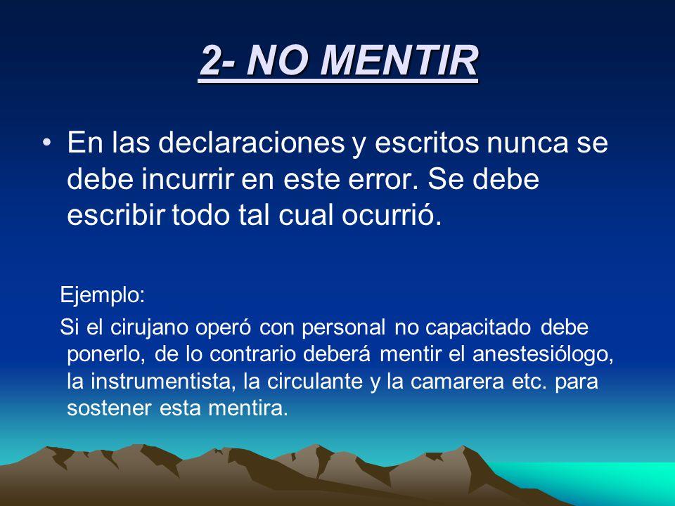 2- NO MENTIR En las declaraciones y escritos nunca se debe incurrir en este error. Se debe escribir todo tal cual ocurrió.