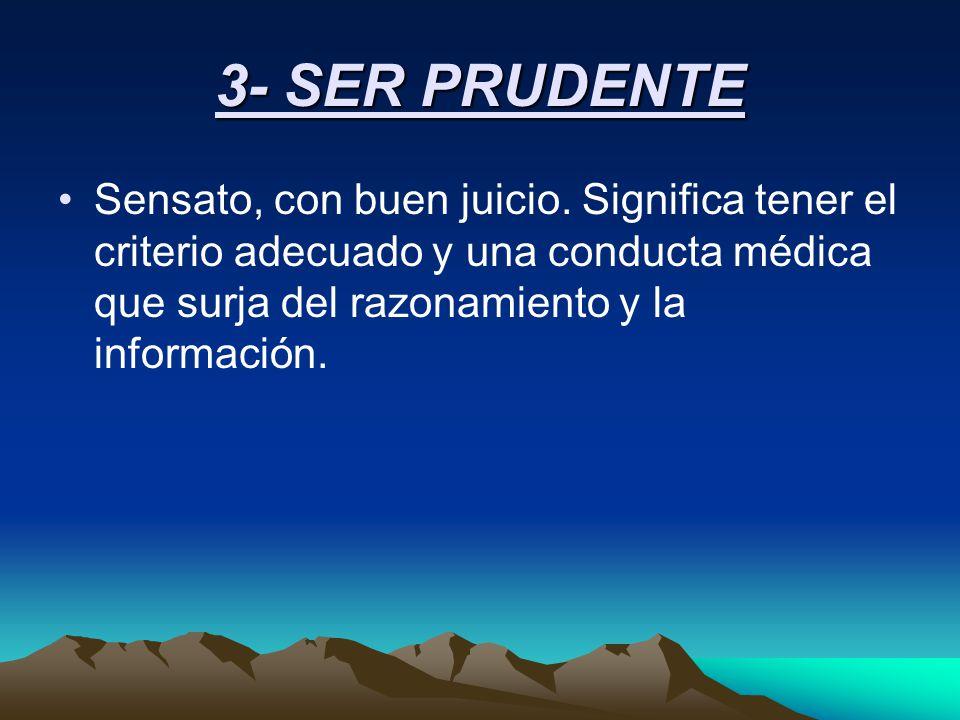 3- SER PRUDENTE Sensato, con buen juicio.
