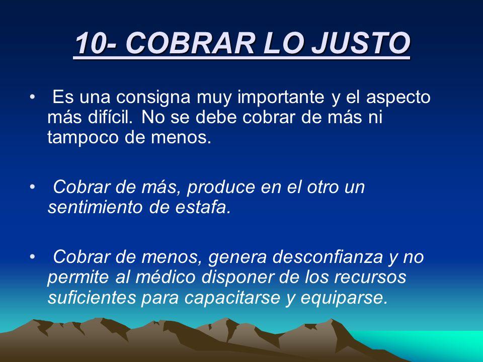 10- COBRAR LO JUSTO Es una consigna muy importante y el aspecto más difícil. No se debe cobrar de más ni tampoco de menos.