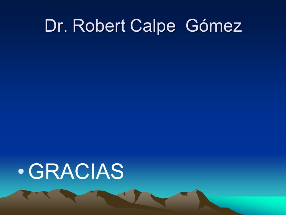 Dr. Robert Calpe Gómez GRACIAS