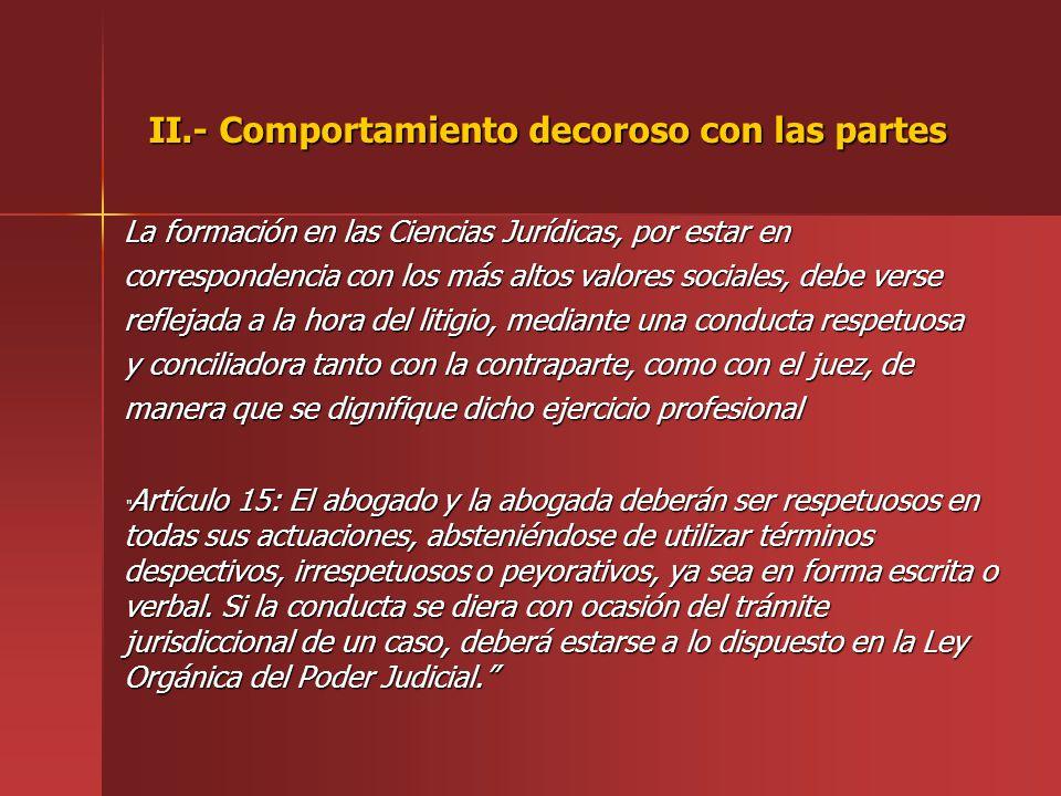 II.- Comportamiento decoroso con las partes