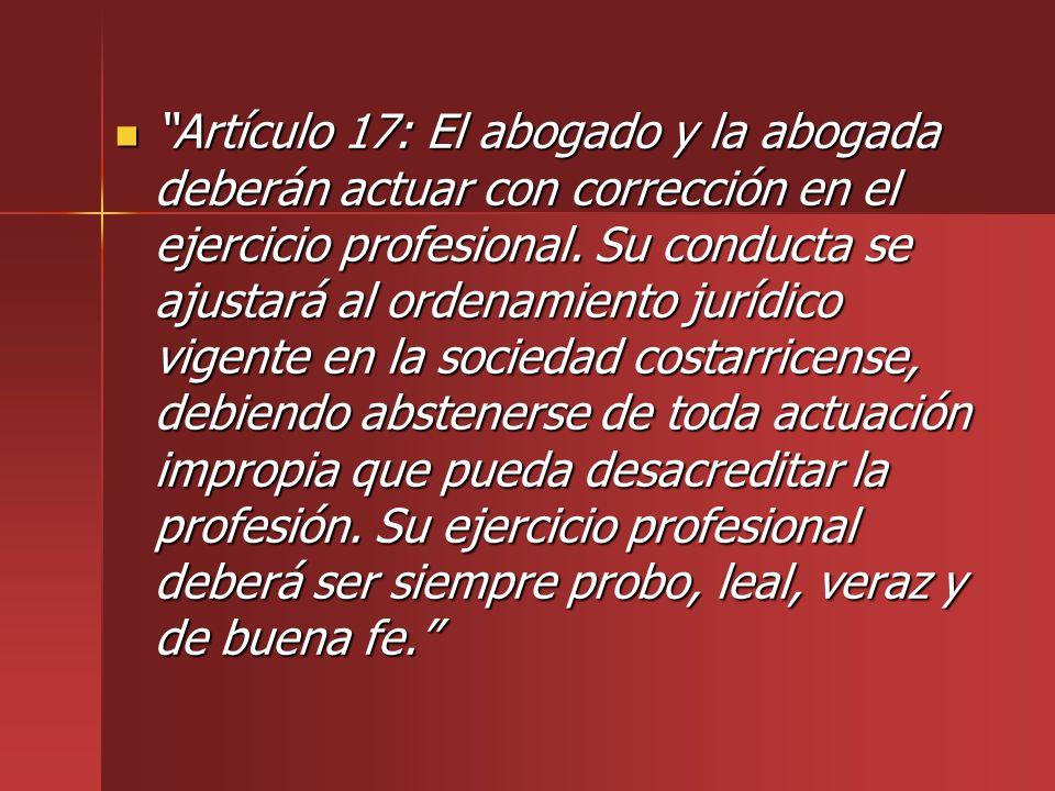Artículo 17: El abogado y la abogada deberán actuar con corrección en el ejercicio profesional.