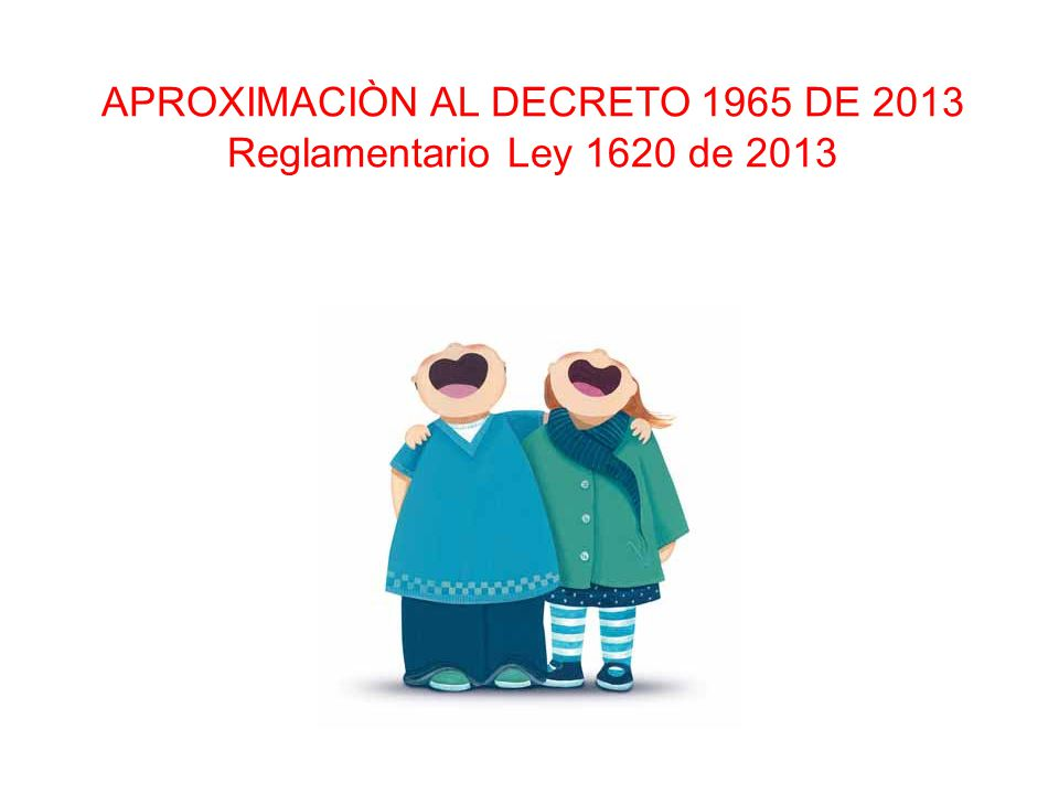 APROXIMACIÒN AL DECRETO 1965 DE 2013 Reglamentario Ley 1620 de 2013