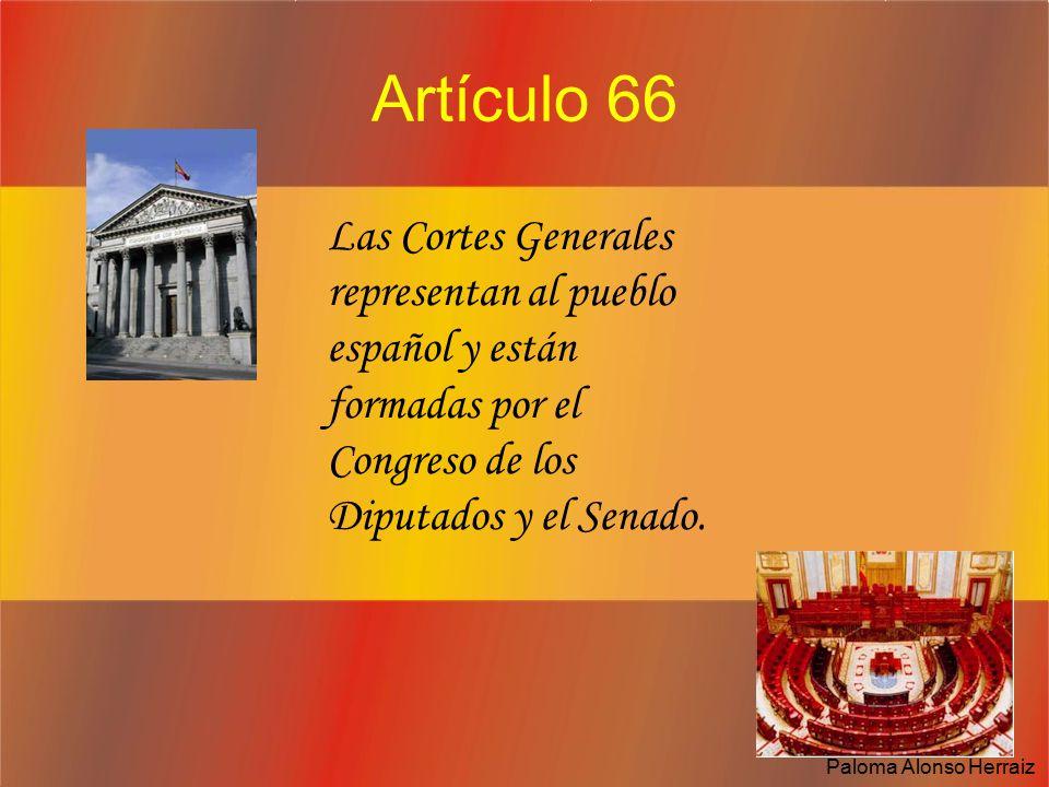 Artículo 66 Las Cortes Generales representan al pueblo español y están formadas por el Congreso de los Diputados y el Senado.
