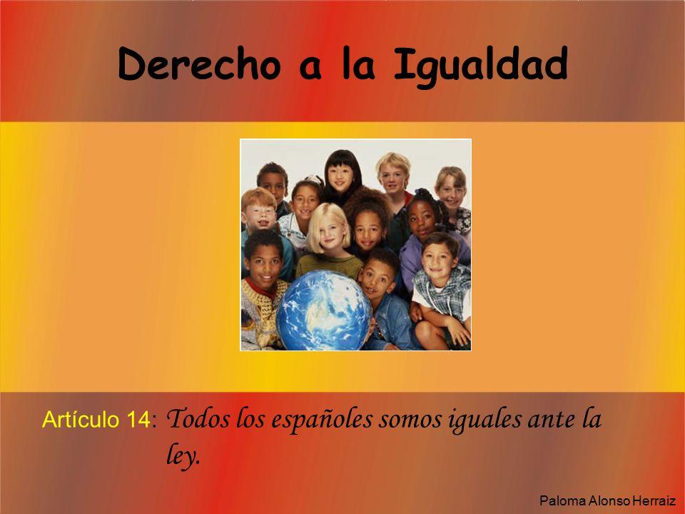 Derecho a la Igualdad Artículo 14: Todos los españoles somos iguales ante la ley.