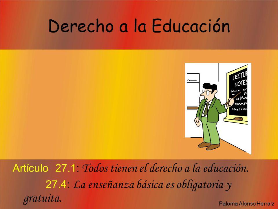 Derecho a la Educación Artículo 27.1: Todos tienen el derecho a la educación.