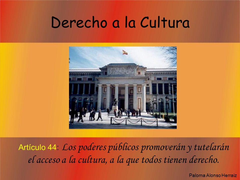 Derecho a la Cultura Artículo 44: Los poderes públicos promoverán y tutelarán el acceso a la cultura, a la que todos tienen derecho.