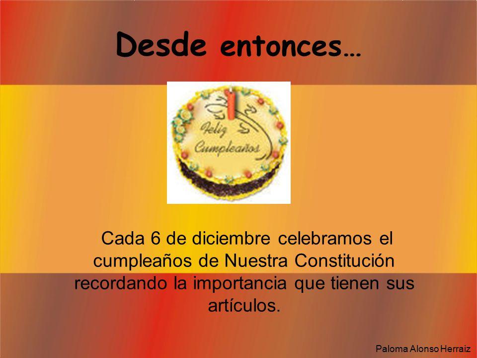 Desde entonces… Cada 6 de diciembre celebramos el cumpleaños de Nuestra Constitución recordando la importancia que tienen sus artículos.