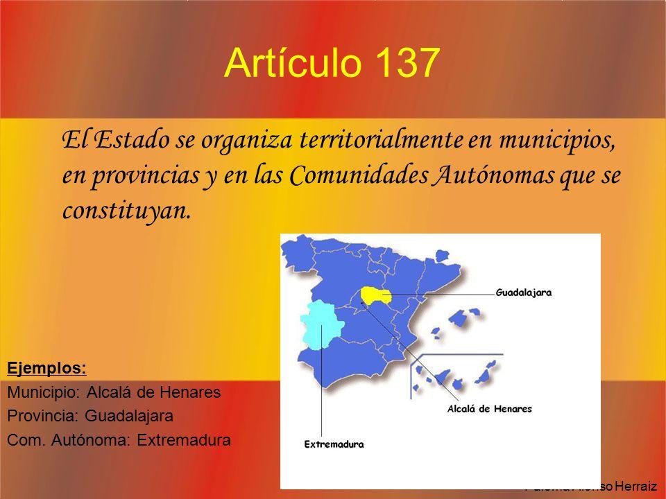 Artículo 137 El Estado se organiza territorialmente en municipios, en provincias y en las Comunidades Autónomas que se constituyan.