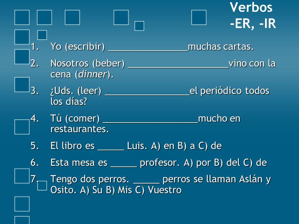 Verbos -ER, -IR Yo (escribir) _______________muchas cartas.