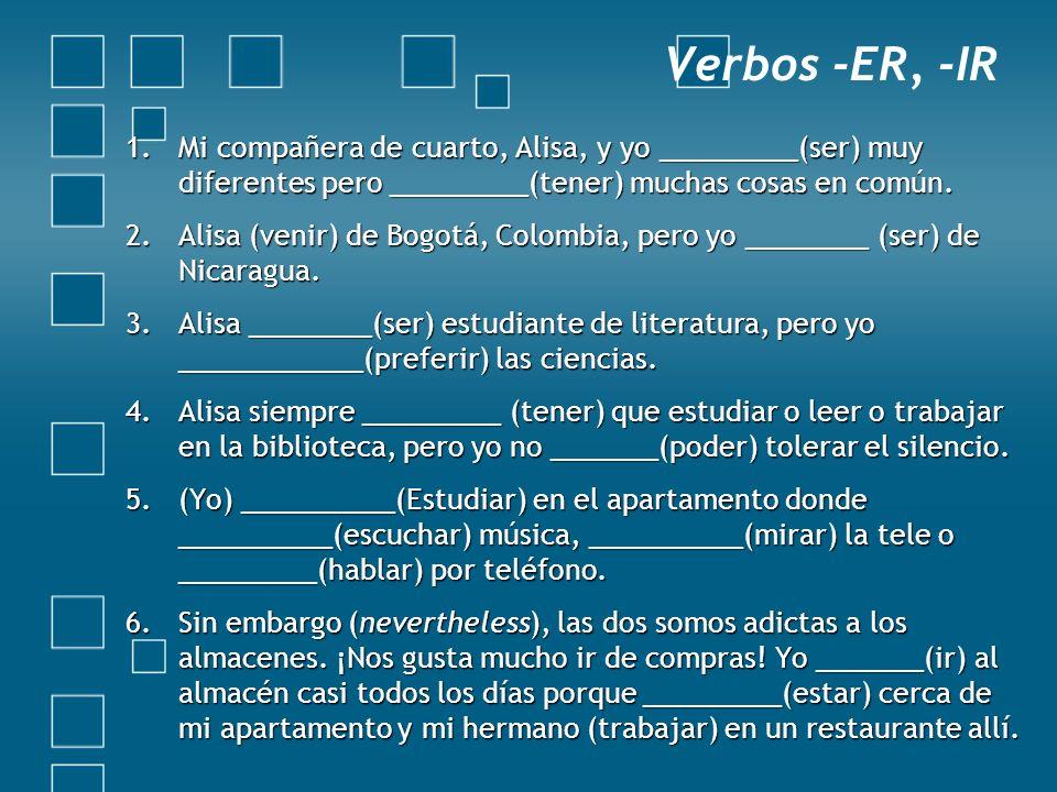 Verbos -ER, -IRMi compañera de cuarto, Alisa, y yo _________(ser) muy diferentes pero _________(tener) muchas cosas en común.