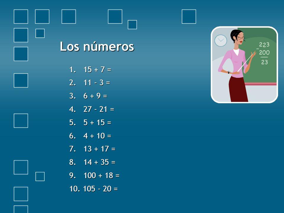 Los números 15 + 7 = 11 - 3 = 3. 6 + 9 = 4. 27 - 21 = 5. 5 + 15 =