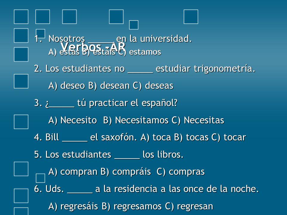 Verbos -AR Nosotros _____ en la universidad.