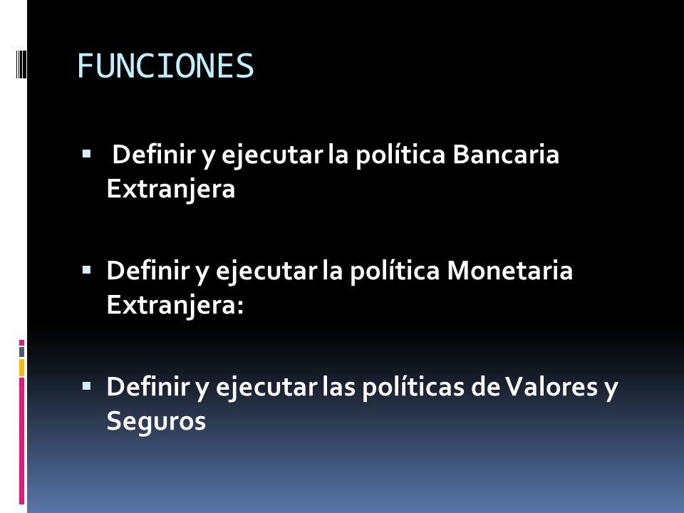 FUNCIONES Definir y ejecutar la política Bancaria Extranjera