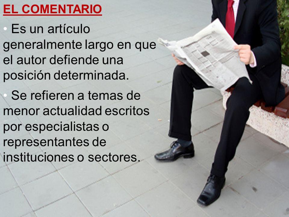 EL COMENTARIO Es un artículo generalmente largo en que el autor defiende una posición determinada.