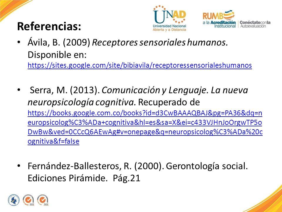 Referencias: Ávila, B. (2009) Receptores sensoriales humanos. Disponible en: https://sites.google.com/site/bibiavila/receptoressensorialeshumanos.