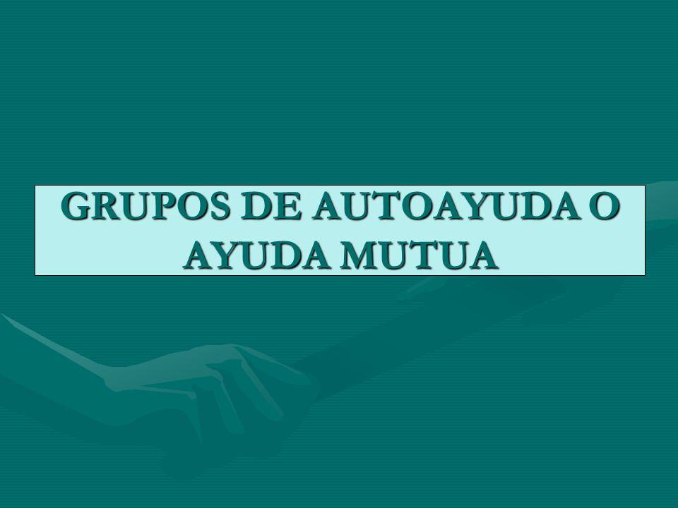 GRUPOS DE AUTOAYUDA O AYUDA MUTUA