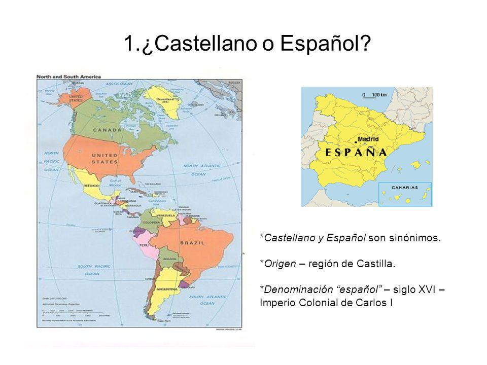 1.¿Castellano o Español *Castellano y Español son sinónimos.