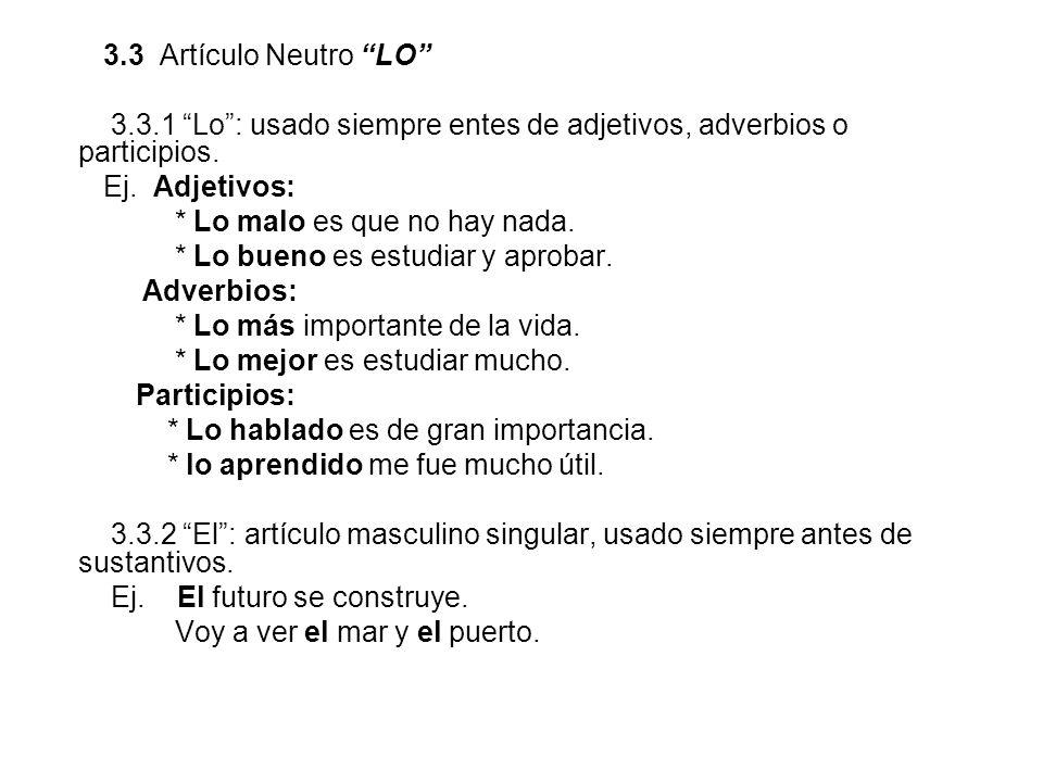 3.3 Artículo Neutro LO 3.3.1 Lo : usado siempre entes de adjetivos, adverbios o participios. Ej. Adjetivos: