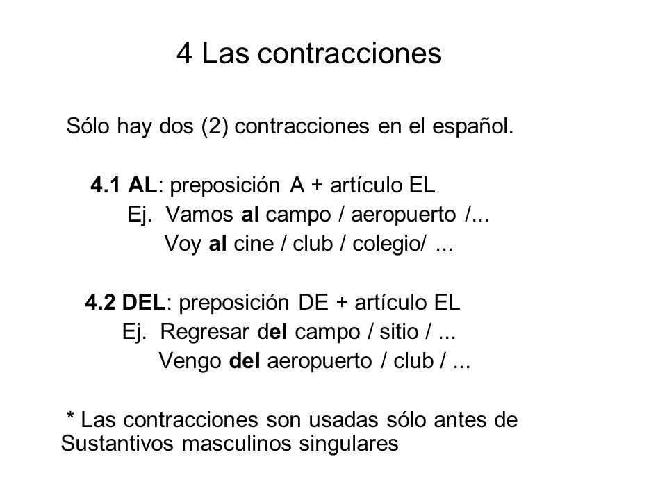 4 Las contracciones Sólo hay dos (2) contracciones en el español. 4.1 AL: preposición A + artículo EL.