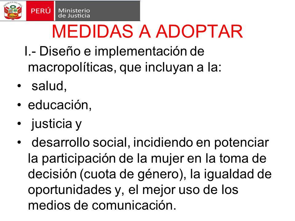MEDIDAS A ADOPTAR I.- Diseño e implementación de macropolíticas, que incluyan a la: salud, educación,