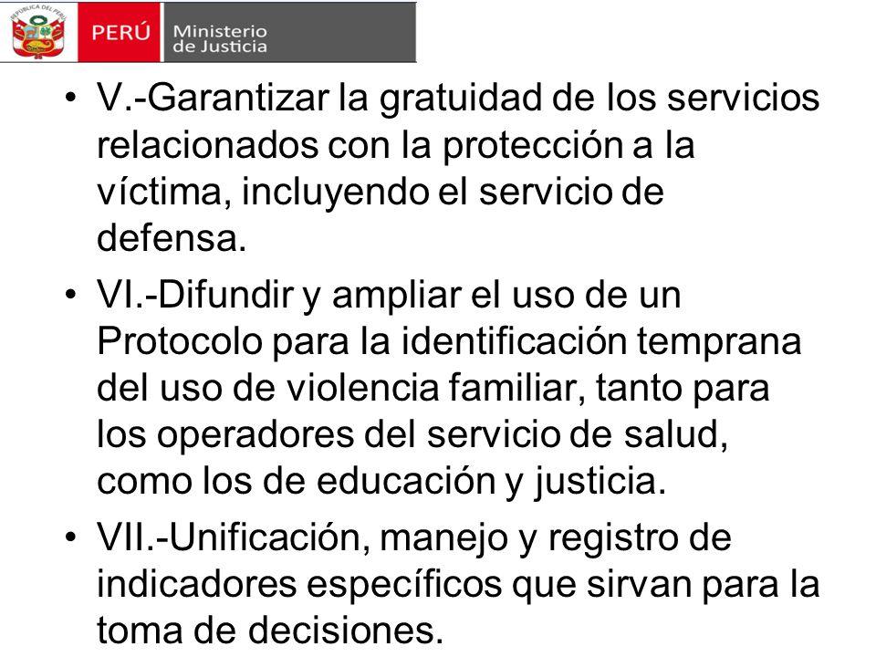 V.-Garantizar la gratuidad de los servicios relacionados con la protección a la víctima, incluyendo el servicio de defensa.