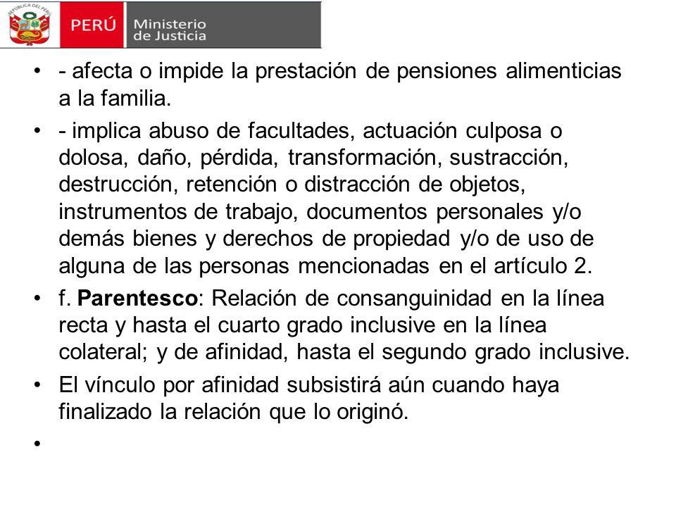 - afecta o impide la prestación de pensiones alimenticias a la familia.