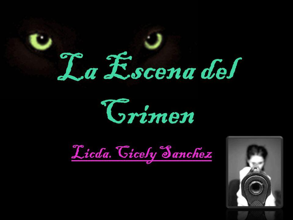La Escena del Crimen Licda. Cicely Sanchez