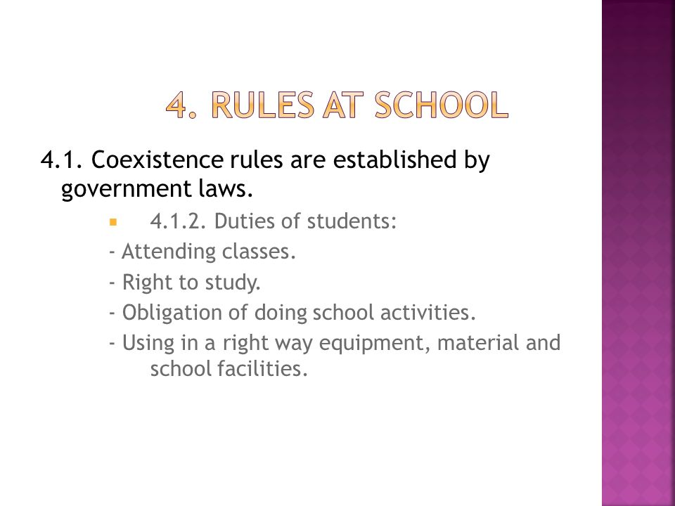 4. RULES AT SCHOOL 4.1. Coexistence rules are established by government laws. 4.1.2. Duties of students:
