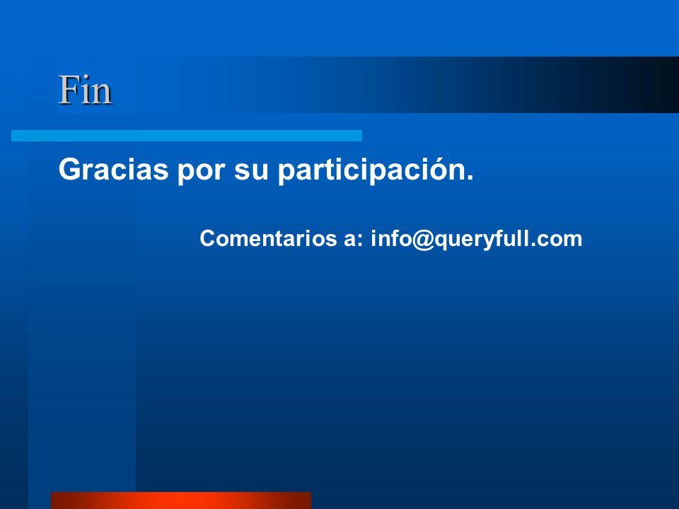 Fin Gracias por su participación. Comentarios a: info@queryfull.com