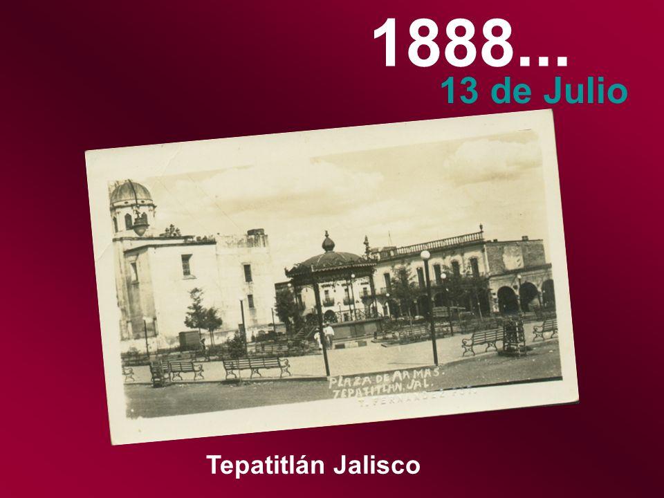 1888... 13 de Julio Tepatitlán Jalisco