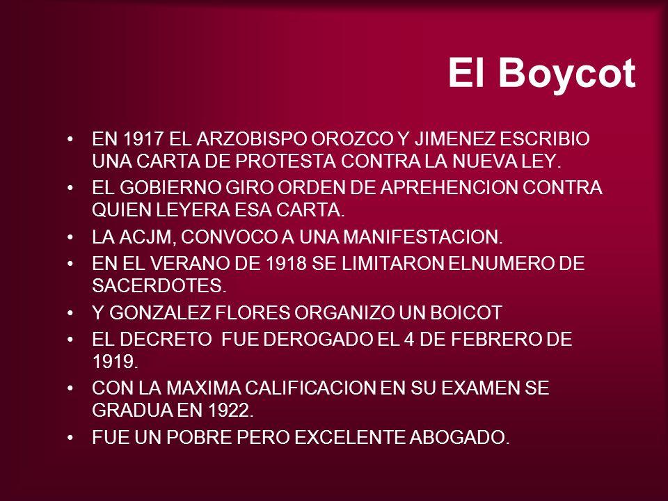 El BoycotEN 1917 EL ARZOBISPO OROZCO Y JIMENEZ ESCRIBIO UNA CARTA DE PROTESTA CONTRA LA NUEVA LEY.