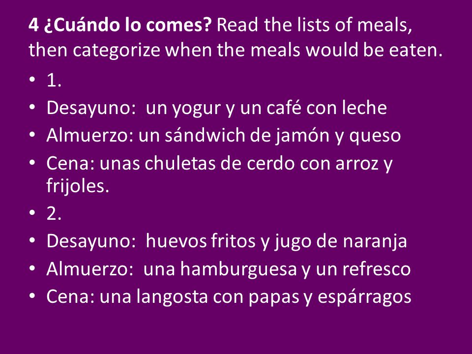4 ¿Cuándo lo comes Read the lists of meals, then categorize when the meals would be eaten.