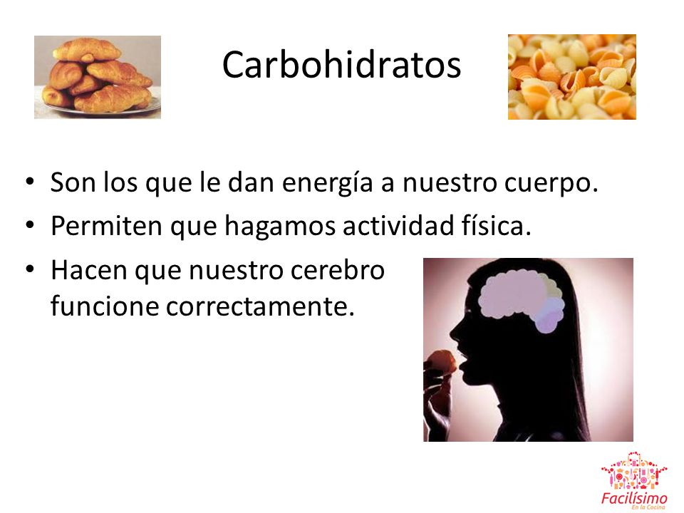 Carbohidratos Son los que le dan energía a nuestro cuerpo.
