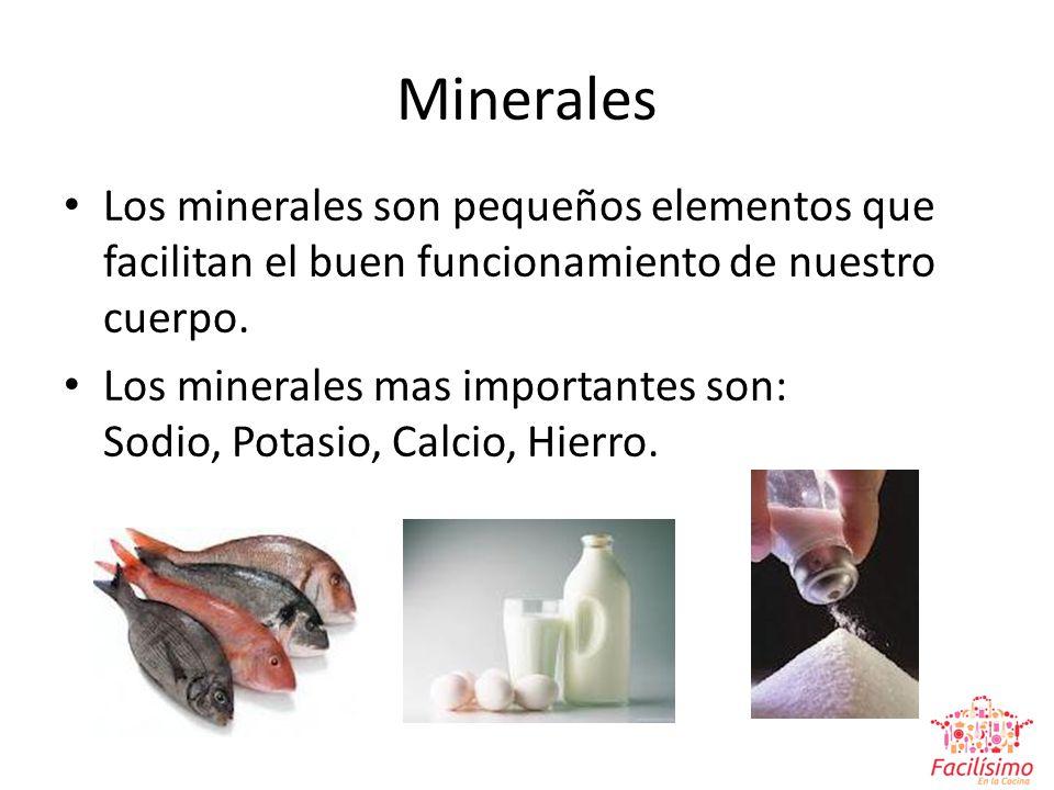 Minerales Los minerales son pequeños elementos que facilitan el buen funcionamiento de nuestro cuerpo.