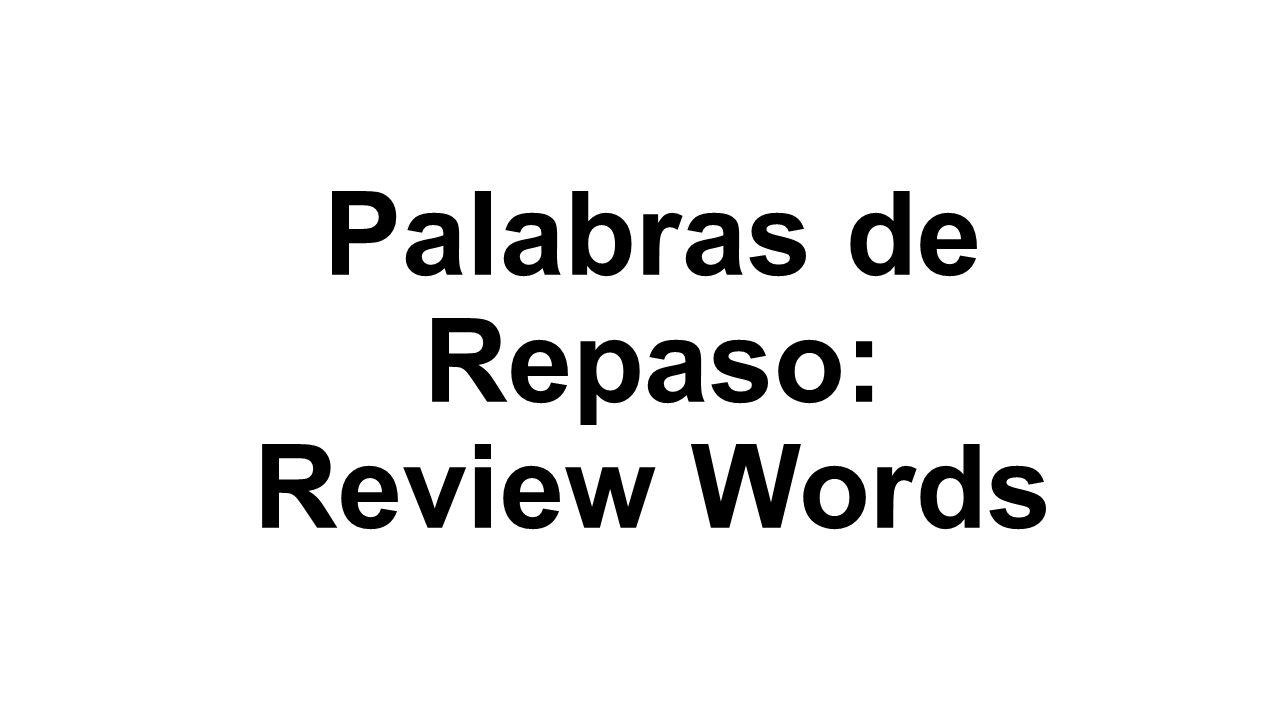 Palabras de Repaso: Review Words