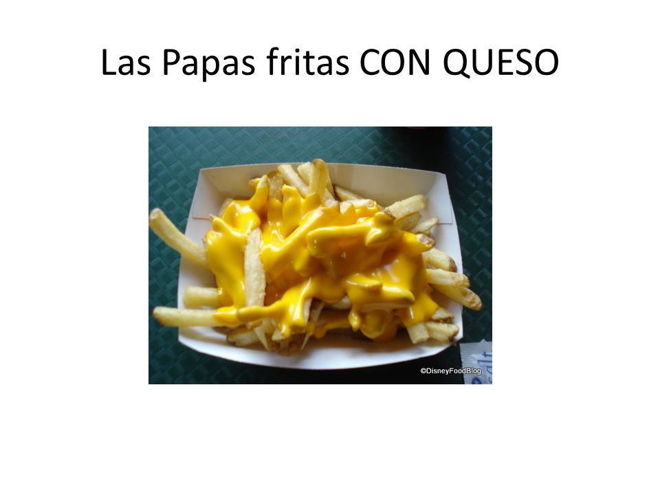 Las Papas fritas CON QUESO