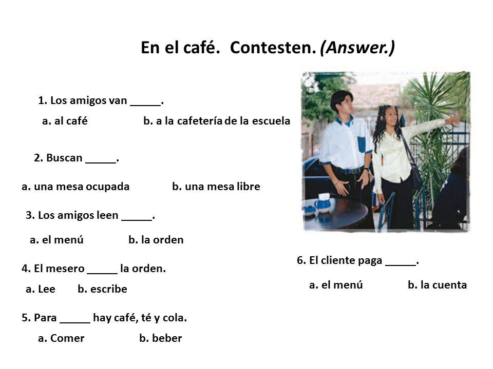 En el café. Contesten. (Answer.)