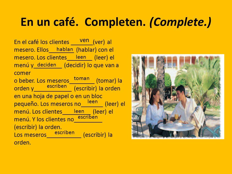 En un café. Completen. (Complete.)