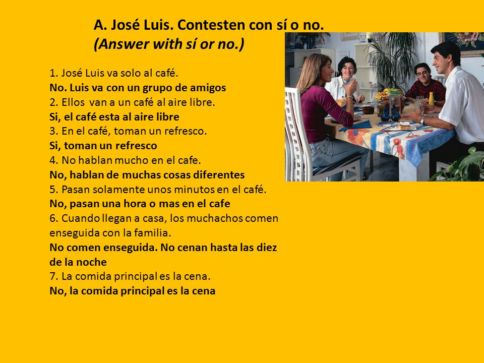 A. José Luis. Contesten con sí o no. (Answer with sí or no.)