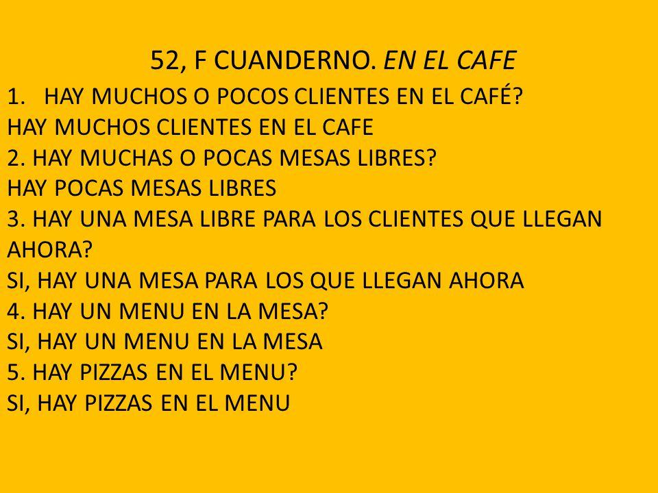 52, F CUANDERNO. EN EL CAFE HAY MUCHOS O POCOS CLIENTES EN EL CAFÉ