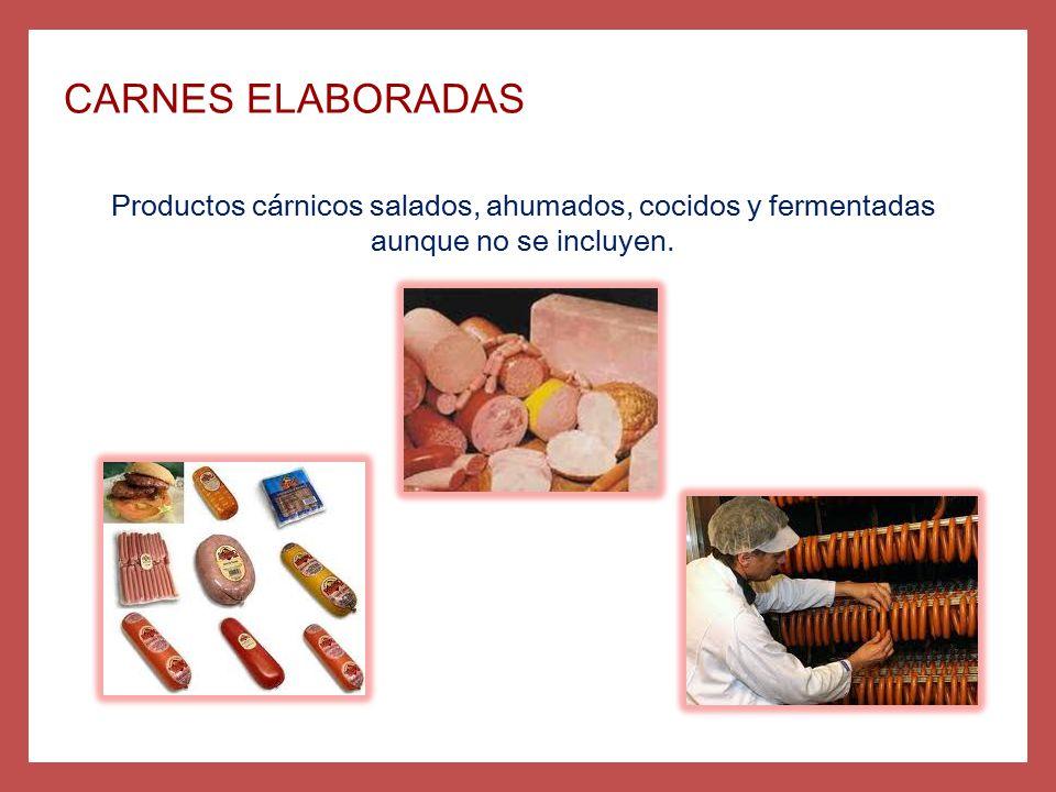 CARNES ELABORADAS Productos cárnicos salados, ahumados, cocidos y fermentadas aunque no se incluyen.