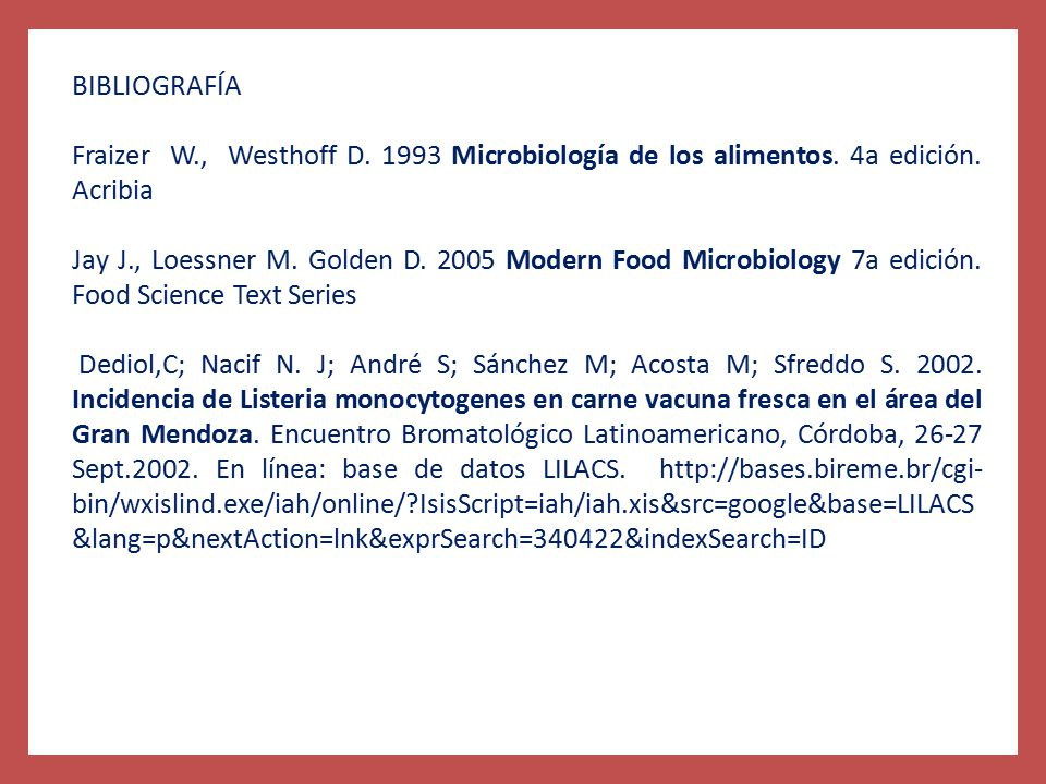 BIBLIOGRAFÍA Fraizer W., Westhoff D. 1993 Microbiología de los alimentos. 4a edición. Acribia.