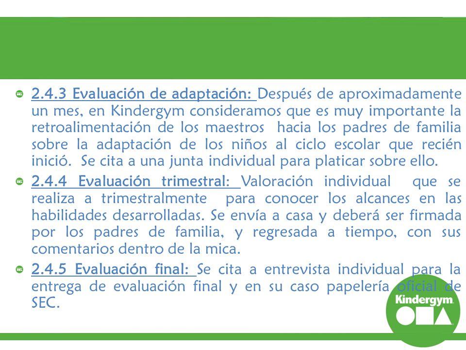 2.4.3 Evaluación de adaptación: Después de aproximadamente un mes, en Kindergym consideramos que es muy importante la retroalimentación de los maestros hacia los padres de familia sobre la adaptación de los niños al ciclo escolar que recién inició. Se cita a una junta individual para platicar sobre ello.