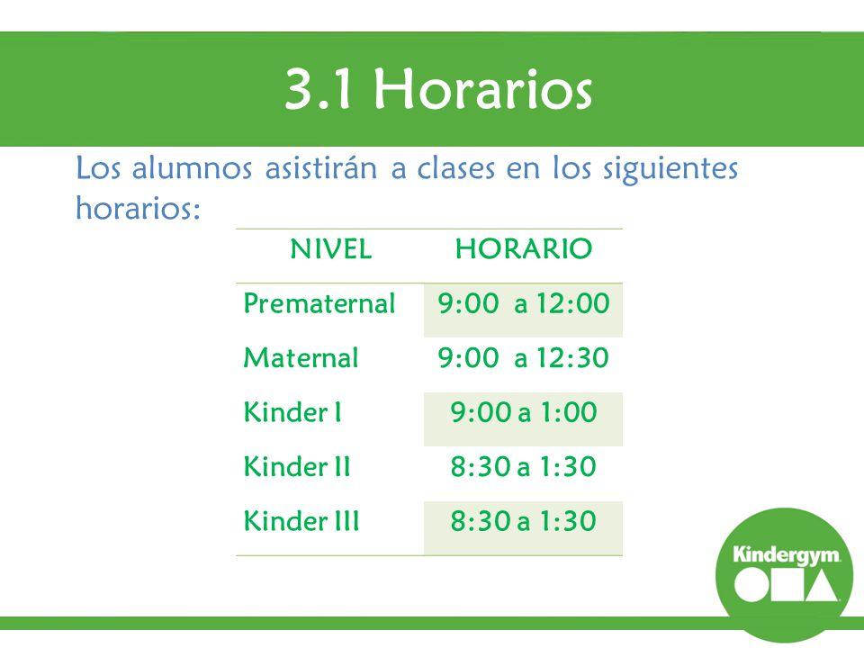 3.1 Horarios Los alumnos asistirán a clases en los siguientes horarios: NIVEL. HORARIO. Prematernal.