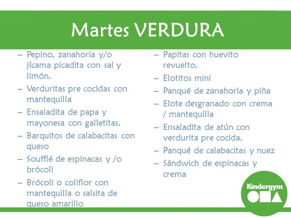 Martes VERDURA Pepino, zanahoria y/o jícama picadita con sal y limón.